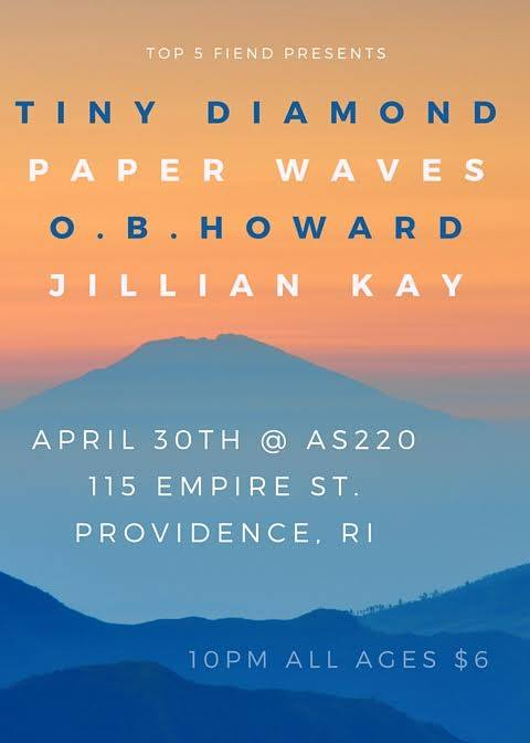 Top 5 Fiend Presents: Tiny Diamond, Paper Waves, O.B. Howard, Jillian Kay @ AS220 Main Stage