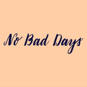 No Bad Days: Written and Performed by Alyssa Limperis