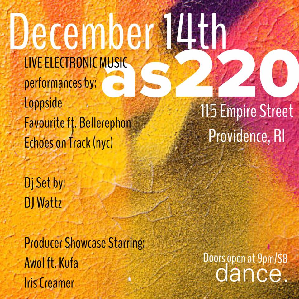 HOLIDAZE: Loppside, Bellerophon, Iris Creamer, Awol ft Kufa, Echoes on Track (nyc), Favourite, and Wattz DJ set @ AS220 Main Stage | Providence | Rhode Island | United States